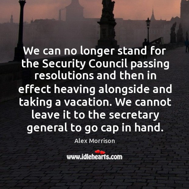 We cannot leave it to the secretary general to go cap in hand. Image