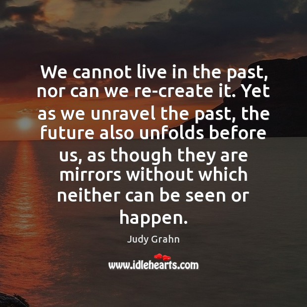 We cannot live in the past, nor can we re-create it. Yet Image