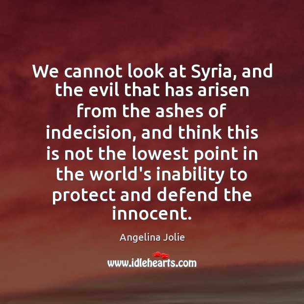 We cannot look at Syria, and the evil that has arisen from Image