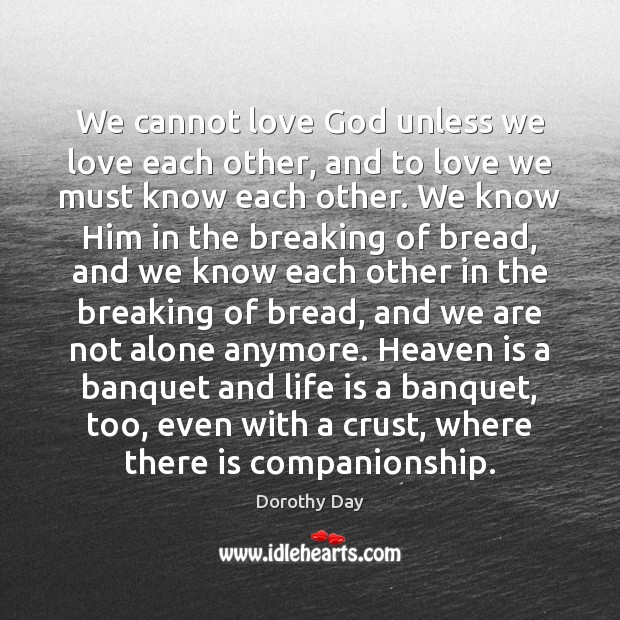 We cannot love God unless we love each other, and to love Dorothy Day Picture Quote