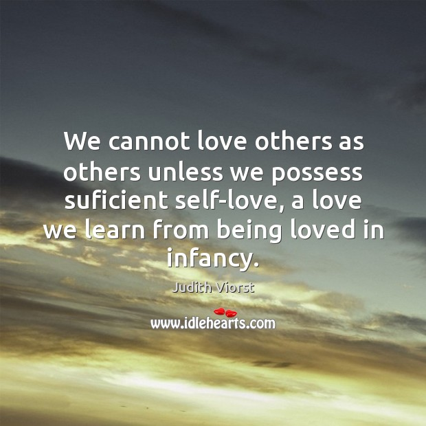 Image, We cannot love others as others unless we possess suficient self-love, a
