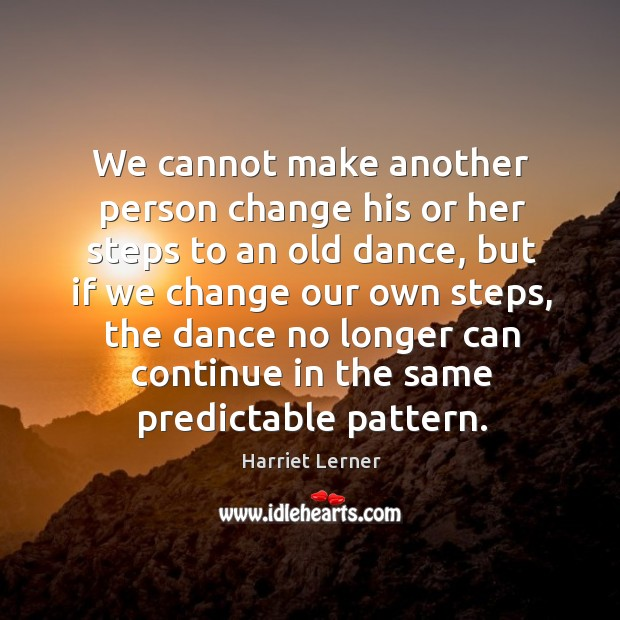 Image, We cannot make another person change his or her steps to an