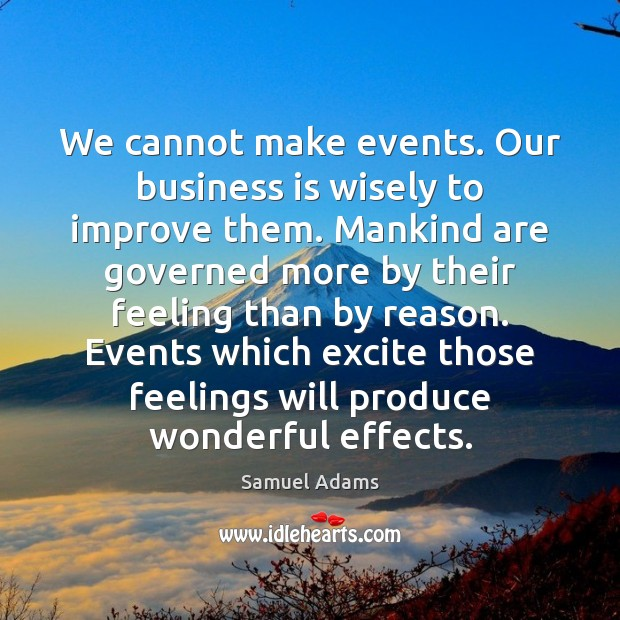 We cannot make events. Our business is wisely to improve them. Mankind Image