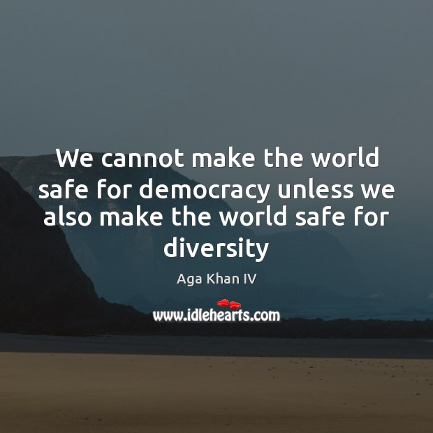 Image, We cannot make the world safe for democracy unless we also make