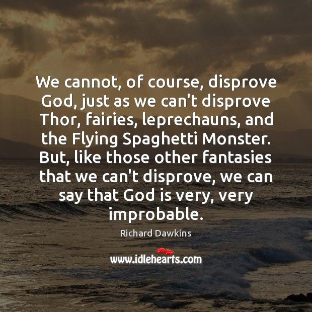 Image, We cannot, of course, disprove God, just as we can't disprove Thor,