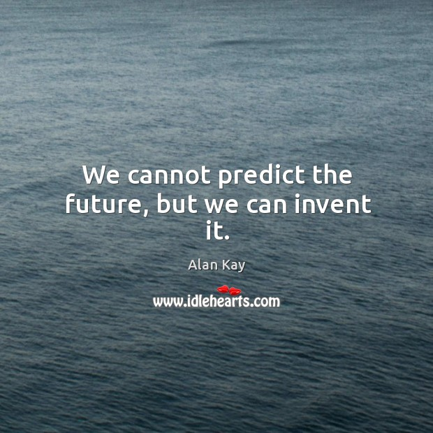 Image, We cannot predict the future, but we can invent it.