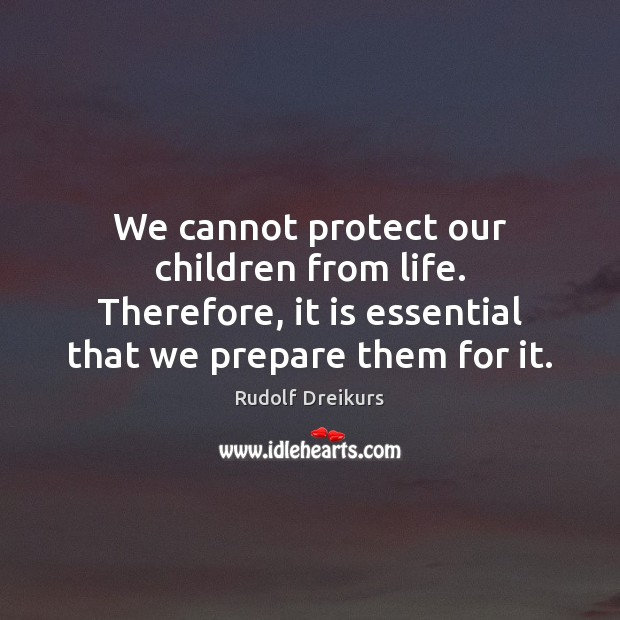 Image, We cannot protect our children from life. Therefore, it is essential that