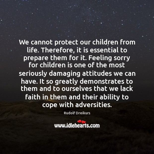 Image, We cannot protect our children from life. Therefore, it is essential to