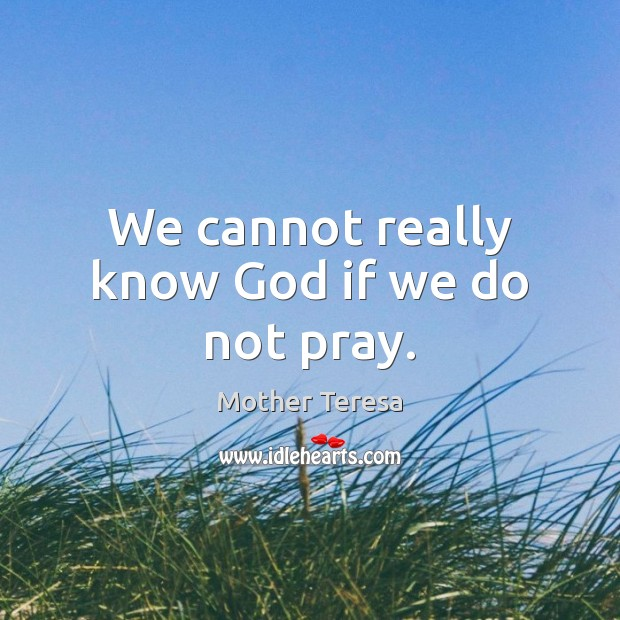 Image, We cannot really know God if we do not pray.