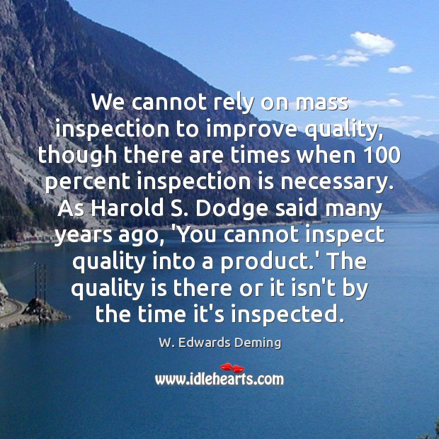 We cannot rely on mass inspection to improve quality, though there are W. Edwards Deming Picture Quote