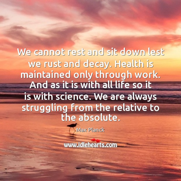 We cannot rest and sit down lest we rust and decay. Health Struggle Quotes Image