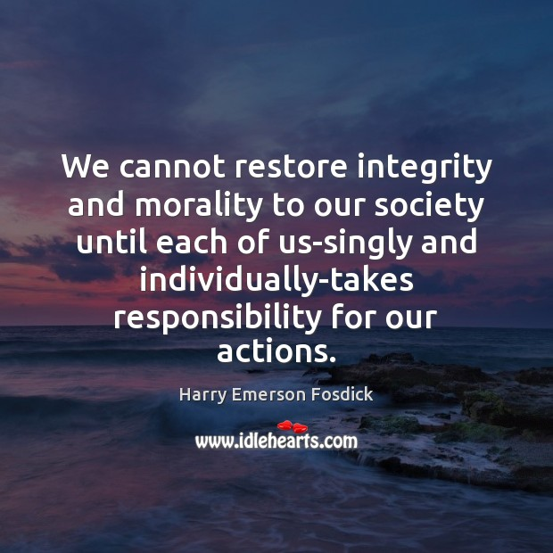 We cannot restore integrity and morality to our society until each of Society Quotes Image