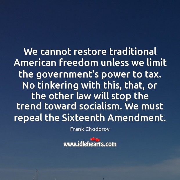 Image, We cannot restore traditional American freedom unless we limit the government's power