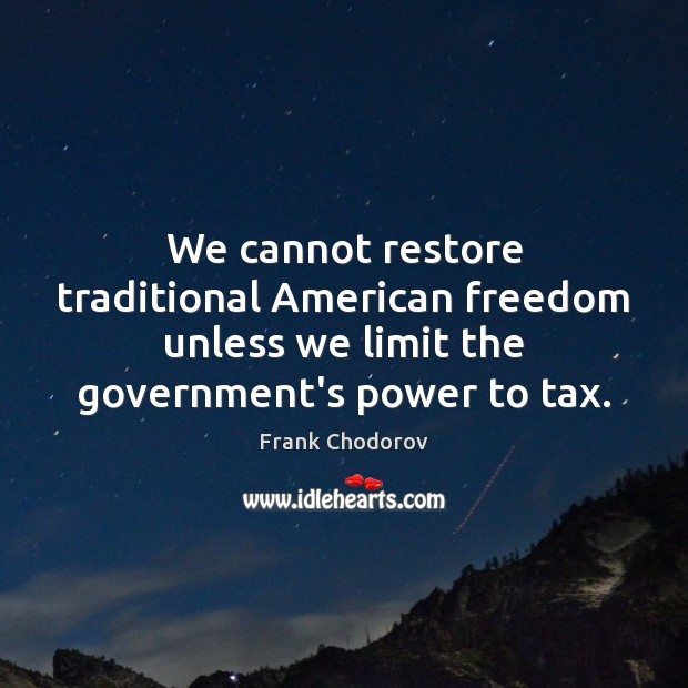 We cannot restore traditional American freedom unless we limit the government's power Frank Chodorov Picture Quote