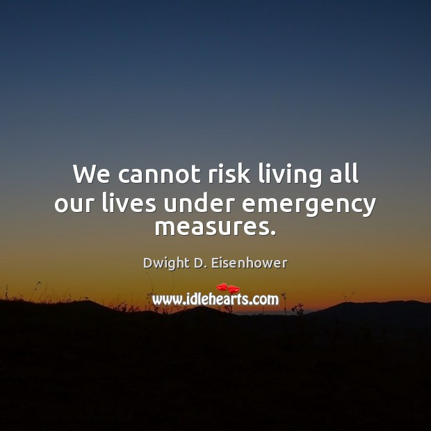 Image, We cannot risk living all our lives under emergency measures.