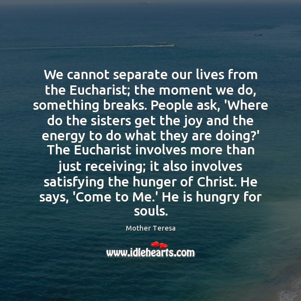 We cannot separate our lives from the Eucharist; the moment we do, Image