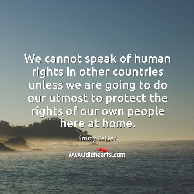 Image, We cannot speak of human rights in other countries unless we are