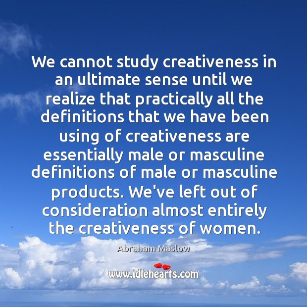 Image, We cannot study creativeness in an ultimate sense until we realize that