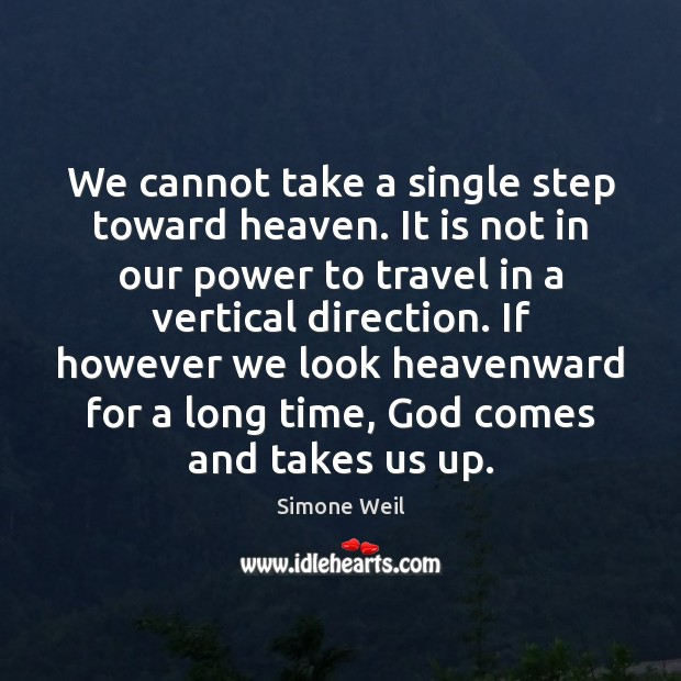 We cannot take a single step toward heaven. It is not in Image