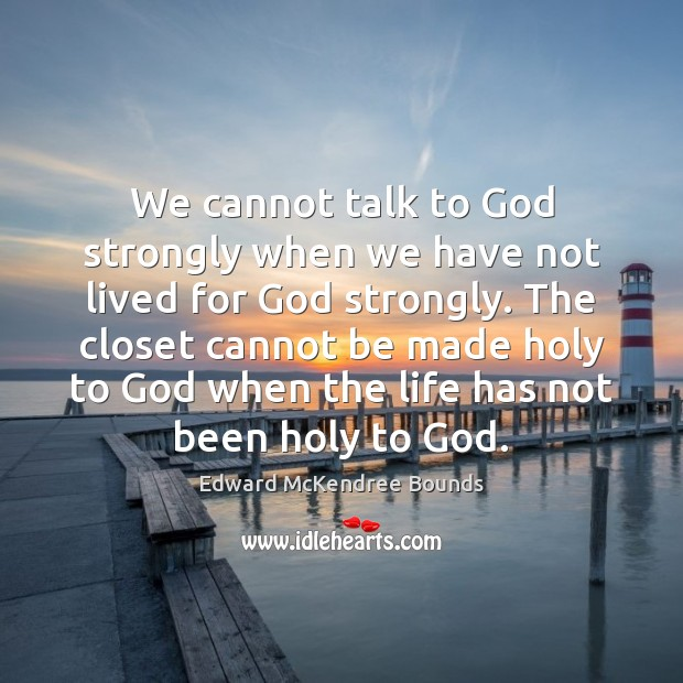 Image, We cannot talk to God strongly when we have not lived for