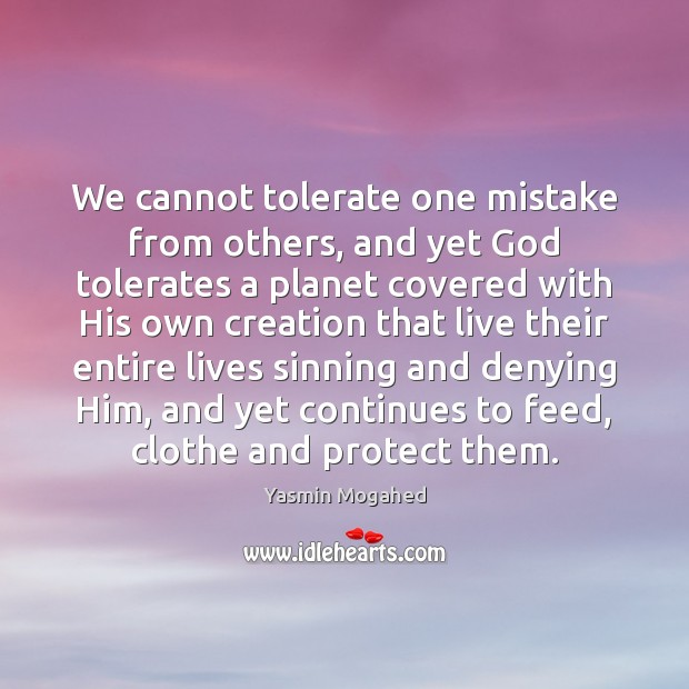 Image, We cannot tolerate one mistake from others, and yet God tolerates a
