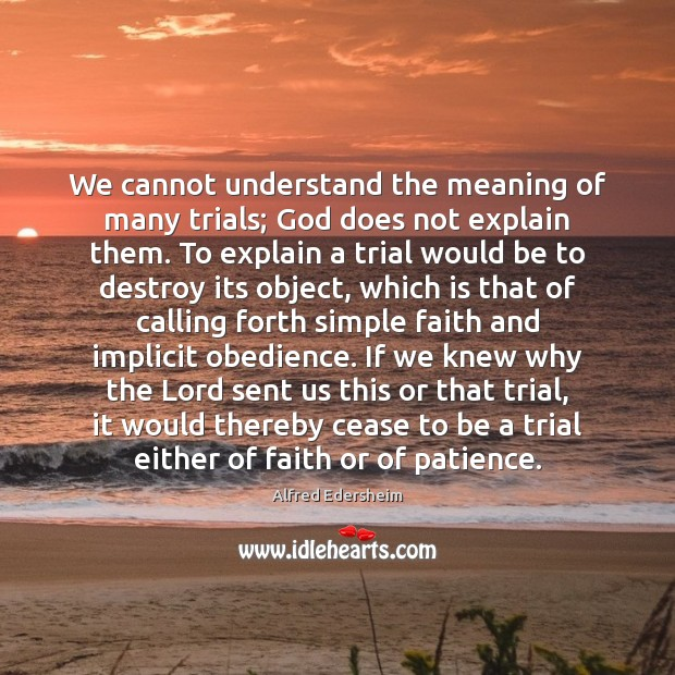 Image, We cannot understand the meaning of many trials; God does not explain