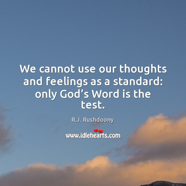 We cannot use our thoughts and feelings as a standard: only God's Word is the test. Image