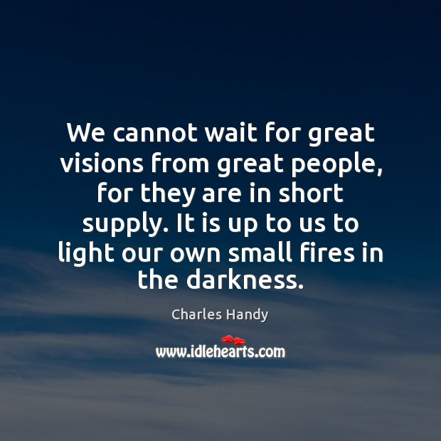 We cannot wait for great visions from great people, for they are Image