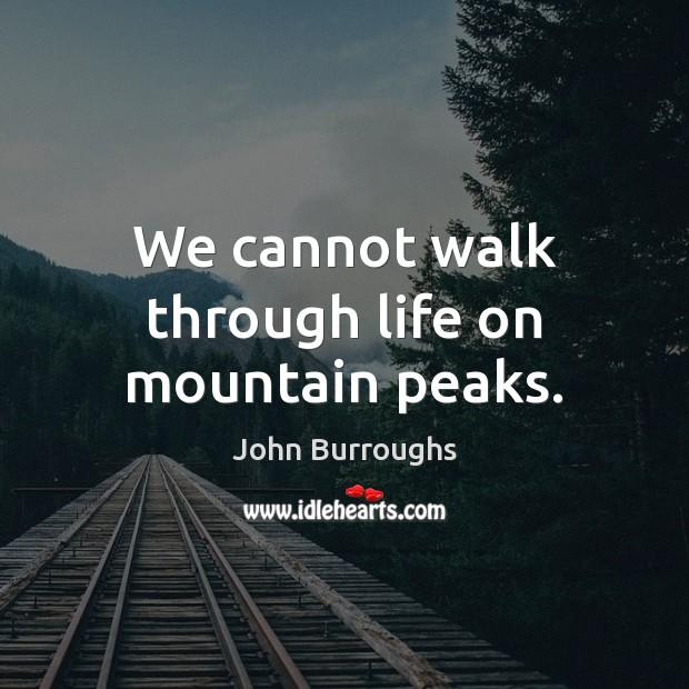 We cannot walk through life on mountain peaks. Image