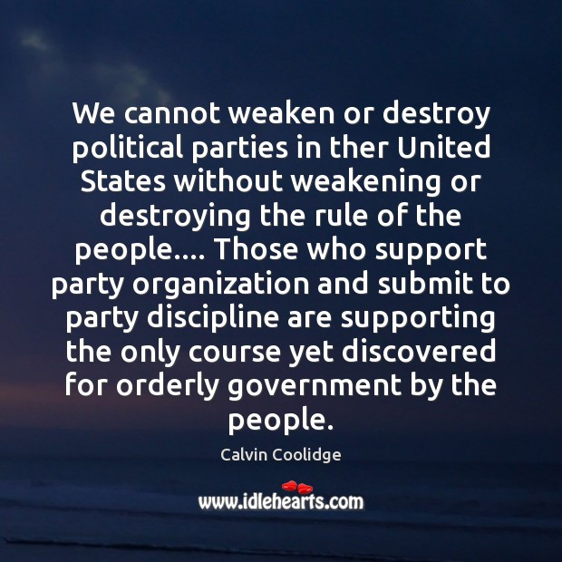 We cannot weaken or destroy political parties in ther United States without Image