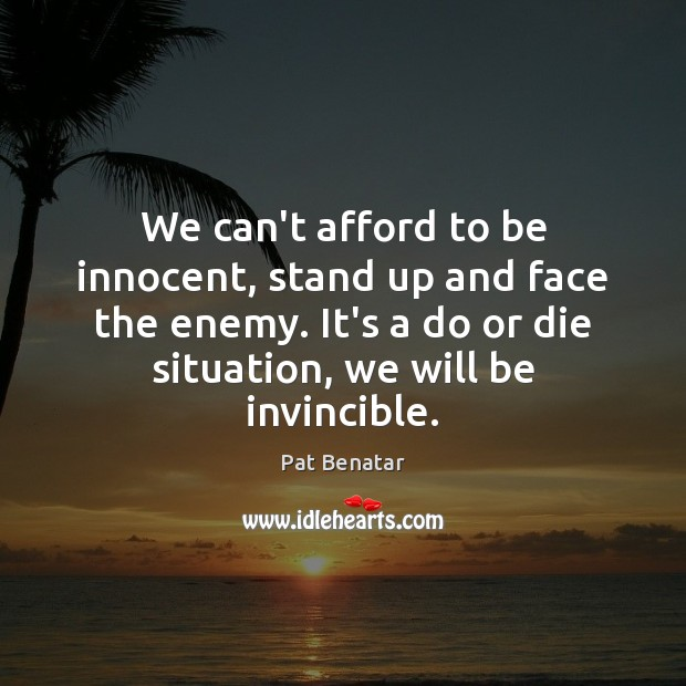 We can't afford to be innocent, stand up and face the enemy. Do or Die Quotes Image