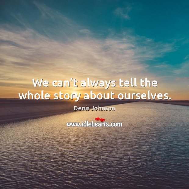 We can't always tell the whole story about ourselves. Image