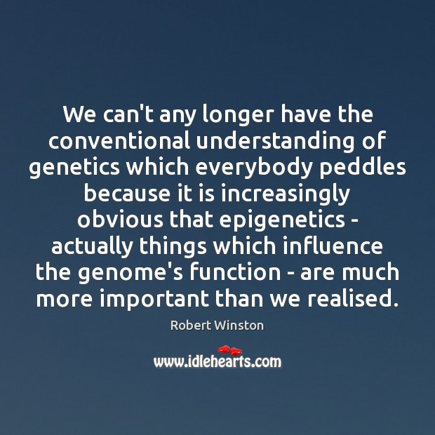We can't any longer have the conventional understanding of genetics which everybody Image