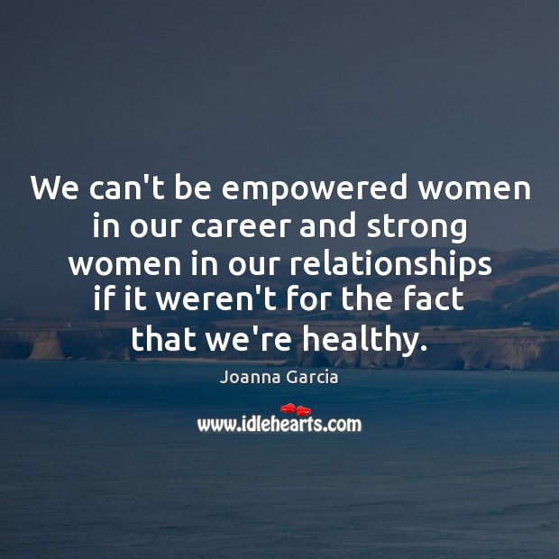 We can't be empowered women in our career and strong women in Women Quotes Image