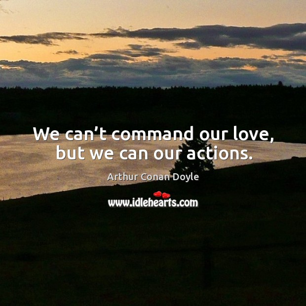 We can't command our love, but we can our actions. Image