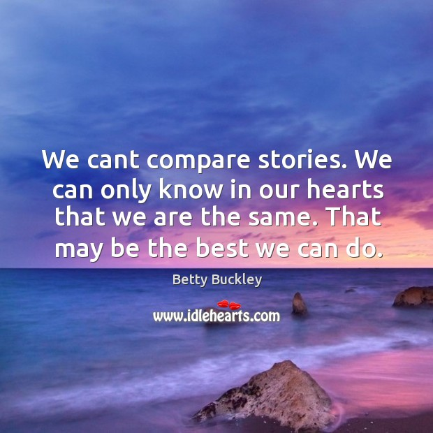 Image, We cant compare stories. We can only know in our hearts that