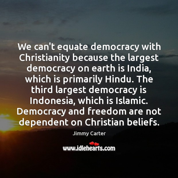 We can't equate democracy with Christianity because the largest democracy on earth Democracy Quotes Image