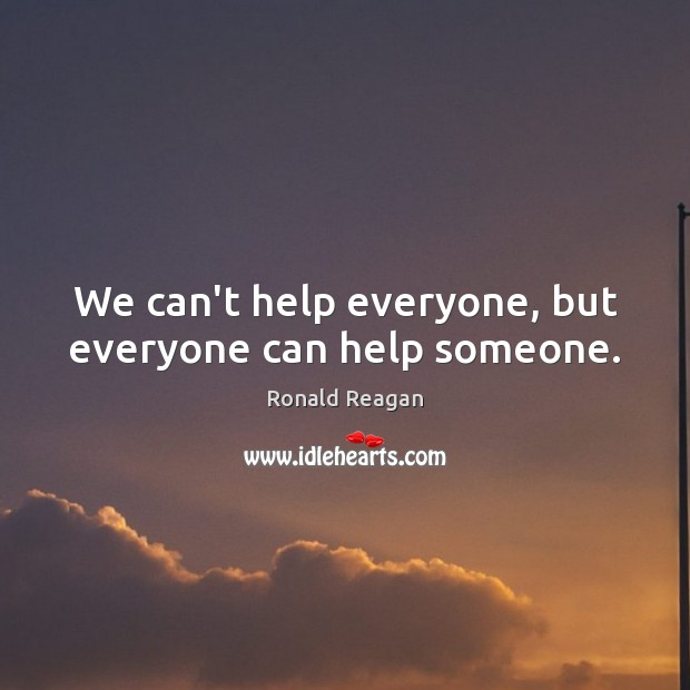 Image, We can't help everyone, but everyone can help someone.