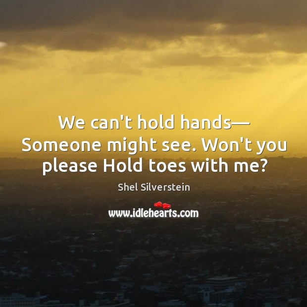 Image, We can't hold hands― Someone might see. Won't you please Hold toes with me?