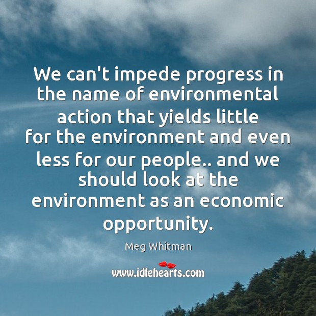 We can't impede progress in the name of environmental action that yields Image