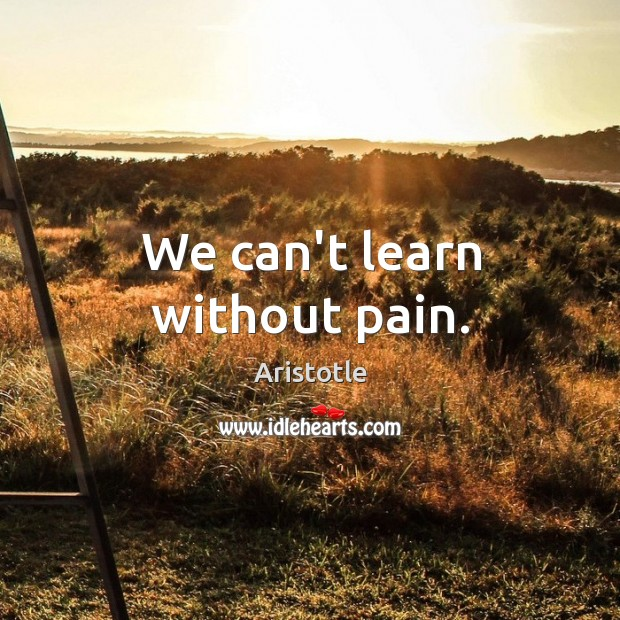 Image, We can't learn without pain.
