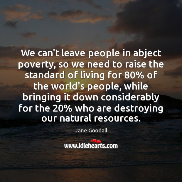 We can't leave people in abject poverty, so we need to raise Image