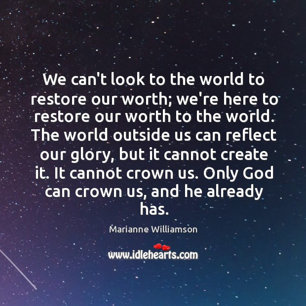 Image, We can't look to the world to restore our worth; we're here