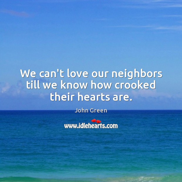 Image, We can't love our neighbors till we know how crooked their hearts are.