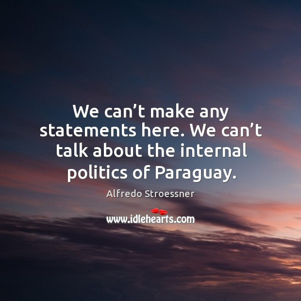 Image, We can't make any statements here. We can't talk about the internal politics of paraguay.