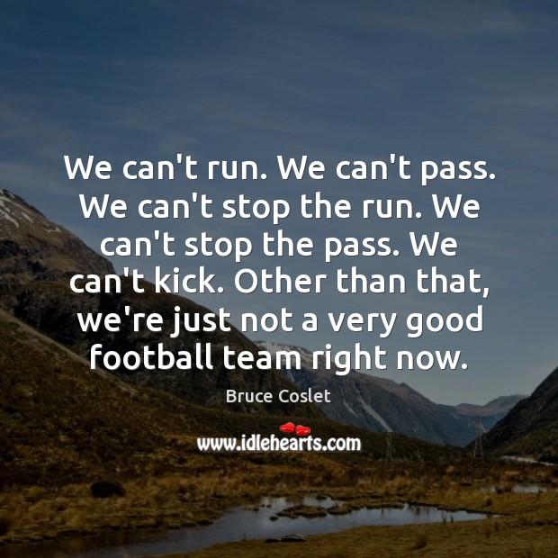 Image, We can't run. We can't pass. We can't stop the run. We