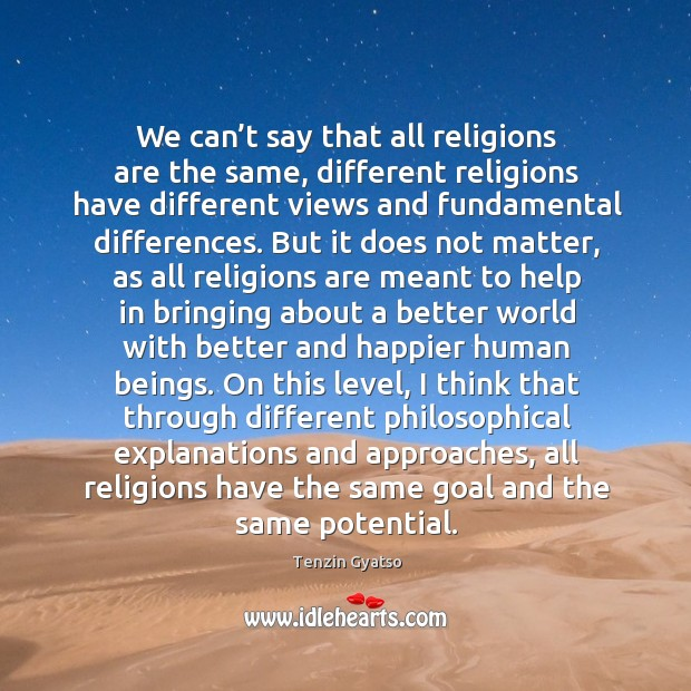 We can't say that all religions are the same, different religions have different views and fundamental differences. Image