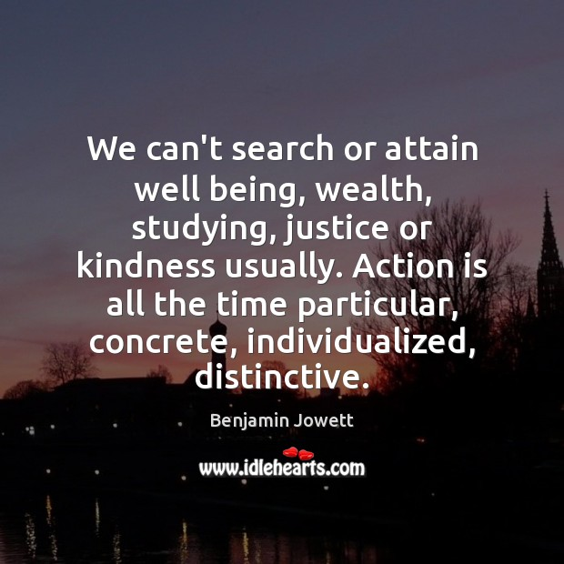 Image, We can't search or attain well being, wealth, studying, justice or kindness
