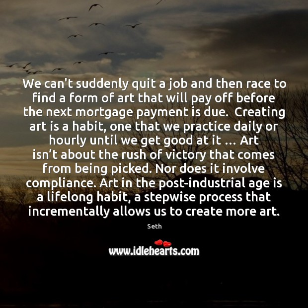 Seth Picture Quote image saying: We can't suddenly quit a job and then race to find a