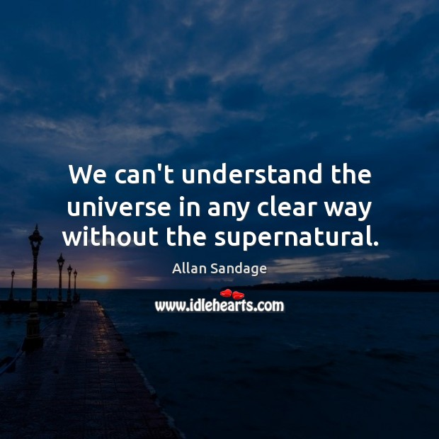 Image, We can't understand the universe in any clear way without the supernatural.